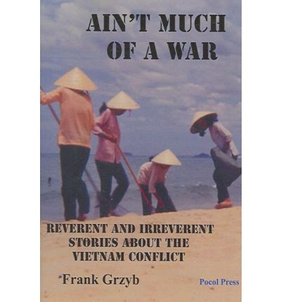 Ain't Much of a War : Reverent and Irreverent Stories about the Vietnam Conflict