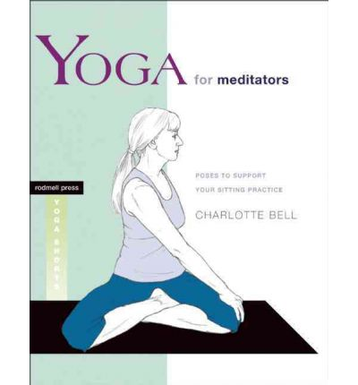 Yoga for Meditators : Poses to Support Your Sitting Practice