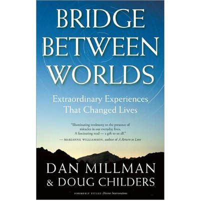 Bridge Between Worlds : Extraordinary Experiences That Changed Lives