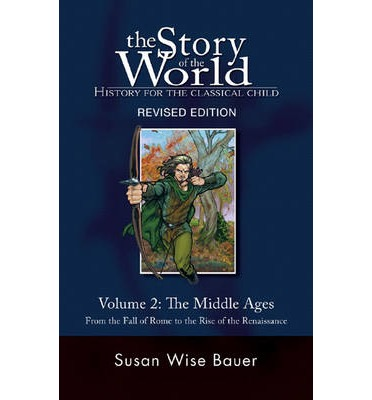 The Story of the World: History for the Classical Child: Middle Ages - From the Fall of Rome to the Rise of the Renaissance v. 2