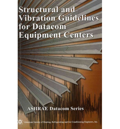 Structural and Vibration Guidelines for Datacom Equipment Centers