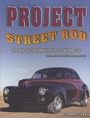 Project Street Rod : The Step-by-Step Restoration of a Popular Vintage Car
