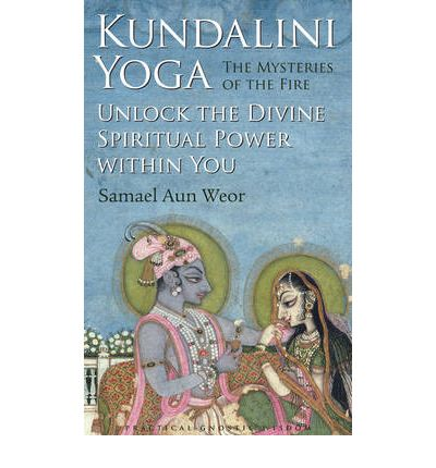 Kundalini Yoga: The Mysteries of Fire: Unlock the Divine Spiritual Power within You