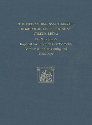 The Extramural Sanctuary of Demeter and Persephone at Cyrene, Libya, Final Reports: Volume VIII