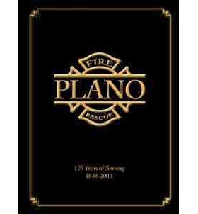 Plano Fire Rescue : 125 Years of Serving 1886-2011