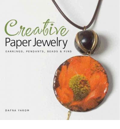 Creative Paper Jewelry : Earrings, Pendants, Beads & Pins