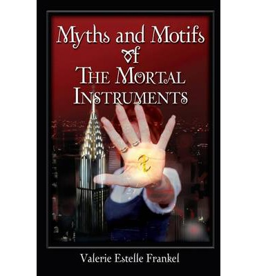 Myths and Motifs of the Mortal Instruments