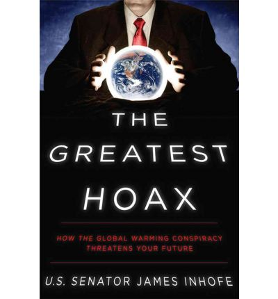 The Greatest Hoax : How the Global Warming Conspiracy Threatens Your Future