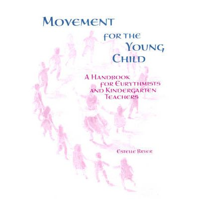 Movement for the Young Child : A Handbook for Eurythmists and Kindergarten Teachers
