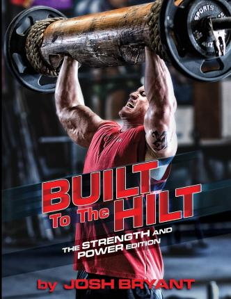 Built to the Hilt : The Strength and Power Edition
