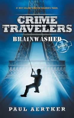 Brainwashed: Crime Travelers Spy School Mystery Series