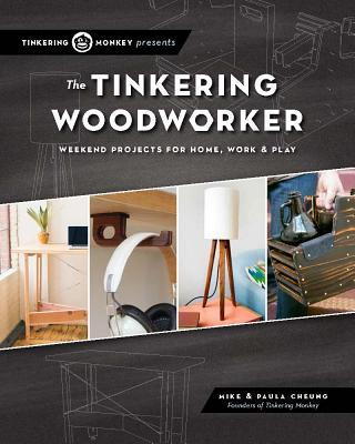The Tinkering Woodworker Weekend Projects For Work Home Play