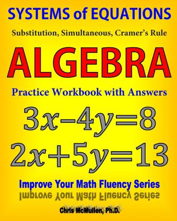 Systems of Equations : Substitution, Simultaneous, Cramer's Rule: Algebra Practice Workbook with Answers