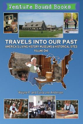Travels Into Our Past : America's Living History Museums & Historical Sites