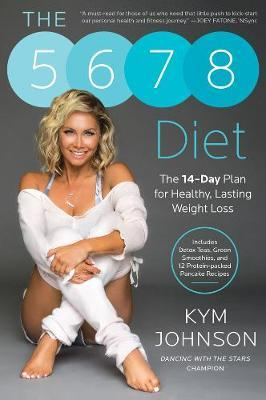 The 5-6-7-8 Diet : The 14-Day Plan for Healthy, Lasting Weight Loss