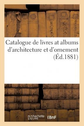 Catalogue de Livres at Albums D'Architecture Et D'Ornement
