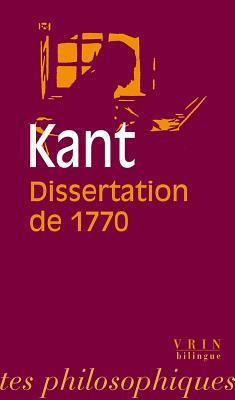 kant dissertation Immanuel kant (1724–1804) is the central figure in modern philosophy he synthesized early modern rationalism and empiricism, set the terms for much of nineteenth and twentieth century philosophy, and continues to exercise a significant influence today in metaphysics, epistemology, ethics, political philosophy, aesthetics, and other fields.