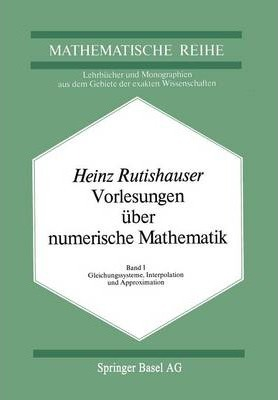 Vorlesungen Uber Numerische Mathematik : Band 1: Gleichungssysteme, Interpolation Und Approximation