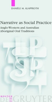 Narrative as Social Practice : Anglo-Western and Australian Aboriginal Oral Traditions