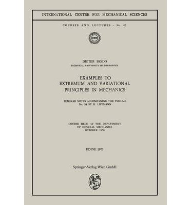 Extremum and Variational Principles in Mechanics 1920 : Course Held at the Department of General Mechanics October 1970