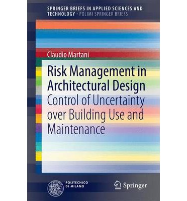 Risk Management in Architectural Design : Control of Uncertainty Over Building Use and Maintenance