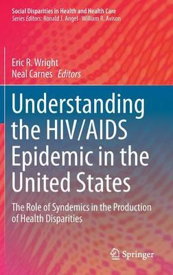Understanding the HIV/AIDS Epidemic in the United States 2017 : The Role of Syndemics in the Production of Health Disparities