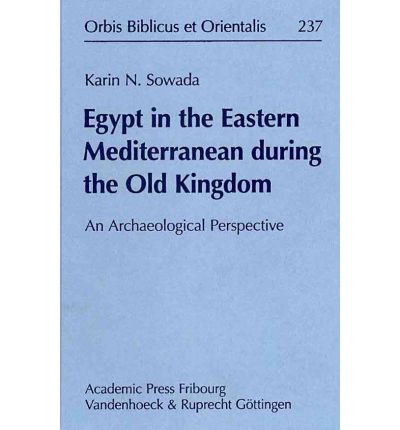 Egypt in the Eastern Mediterranean During the Old Kingdom. an Archaeological Perspective