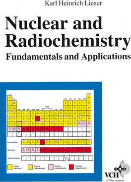 Nuclear and Radiochemistry : Fundamentals and Applications