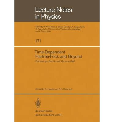 Time-Dependent Hartree-Fock and Beyond : Proceedings of the International Symposium Held in Bad Honnef, Germany, June 7-11,1982