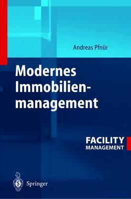 Modernes Immobilienmanagement : Facility Management, Corporate Real Estate Management Und Real Estate Investment Management