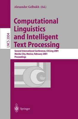 Computational Linguistics and Intelligent Text Processing : Second International Conference, CICLing 2001, Mexico-City, Mexico, February 18-24, 2001 - Proceedings