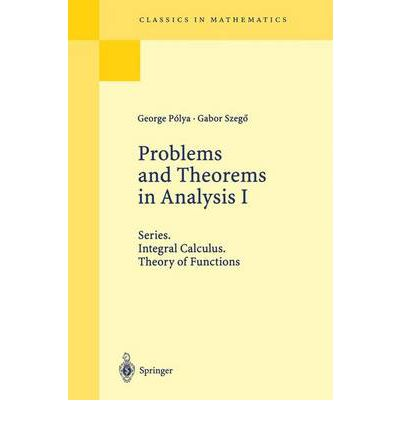 Problems and Theorems in Analysis: v. 1 : Series. Integral Calculus. Theory of Functions