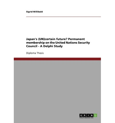 Japan's (Un)Certain Future? Permanent Membership on the United Nations Security Council - A Delphi Study