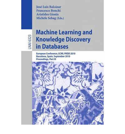 Machine Learning and Knowledge Discovery in Databases : European Conference, ECML PKDD 2010, Barcelona, Spain, September 20-24, 2010. Proceedings