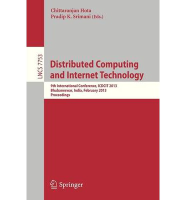 Distributed Computing and Internet Technology : 9th International Conference, ICDCIT 2013, Bhubaneshwar, India, February 5-8, 2013: Proceedings