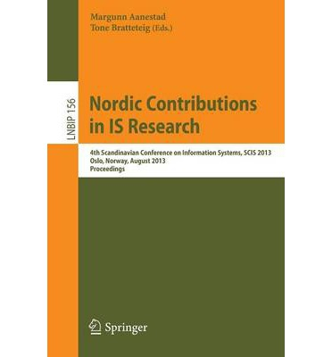 Nordic Contributions in IS Research : 4th Scandinavian Conference on Information Systems, SCIS 2013, Oslo, Norway, August 11-14, 2013, Proceedings
