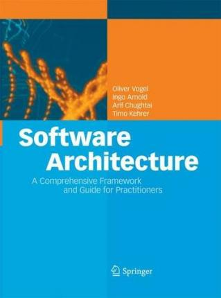 Software Architecture : A Comprehensive Framework and Guide for Practitioners