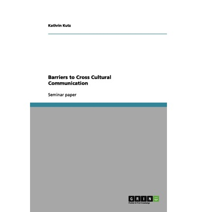 Barriers to Cross Cultural Communication : Kathrin Kutz : 9783656111818
