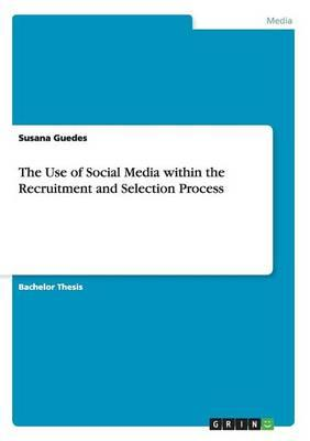 The Use of Social Media Within the Recruitment and Selection Process