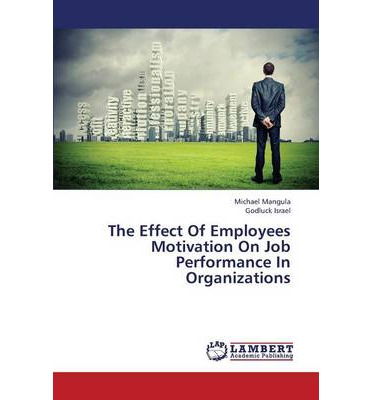 impacts of motivation in employee performance A study on employee motivation effect of incentives and other benefits in employee performance involvement of impact of employee motivation in the.