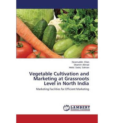 Vegetable Cultivation and Marketing at Grassroots Level in North India