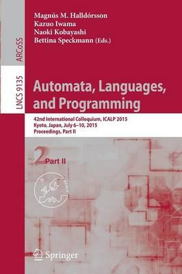 Automata, Languages, and Programming: Part 2 : 42nd International Colloquium, ICALP 2015, Kyoto, Japan, July 6-10, 2015, Proceedings