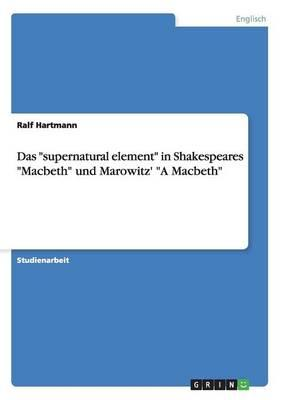 shakespeares uses of supernatural elements in hamlet and macbeth The role of magic in shakespeare's the tempest, hamlet, and macbeth like many other themes, magic and supernatural elements play a large role in many of.