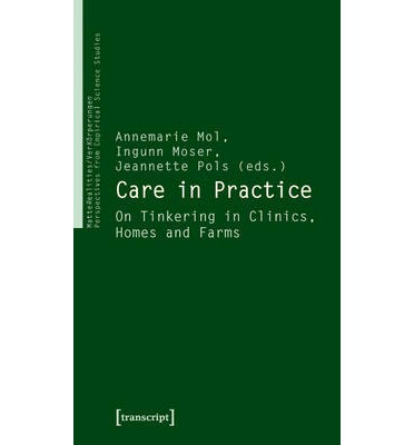 Care in Practice : On Tinkering in Clinics, Homes and Farms