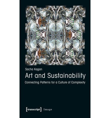 Art and Sustainability 2013 : Connecting Patterns for a Culture of Complexity
