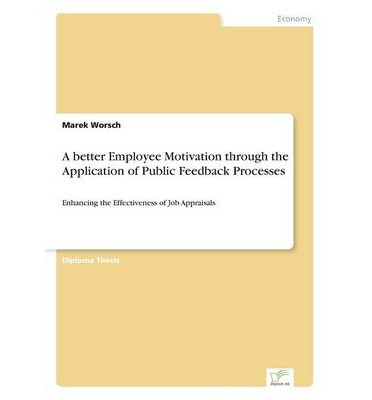 Ebook italiano free download A Better Employee Motivation Through the Application of Public Feedback Processes by Marek Worsch PDF