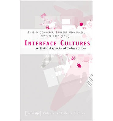 Interface Cultures : Artistic Aspects of Interaction