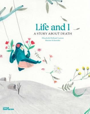 Life and I : A Story About Death