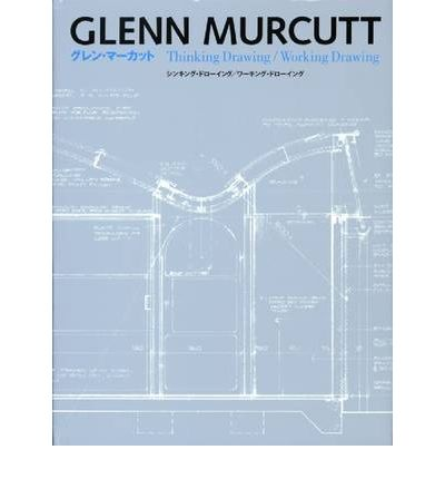 Glenn Murcutt: Thinking Drawing/Working Drawing