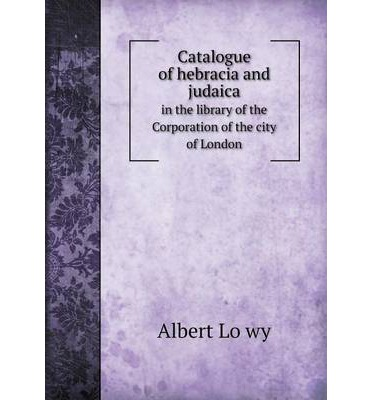 Catalogue of hebracia and judaica in the library of the Corporation of the city of London